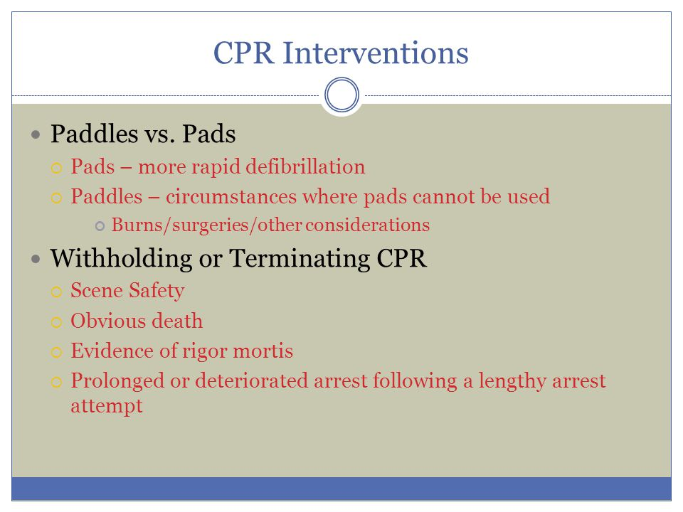 CPR Interventions Paddles vs. Pads Withholding or Terminating CPR