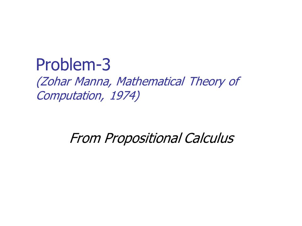 Problem-3 (Zohar Manna, Mathematical Theory of Computation, 1974)