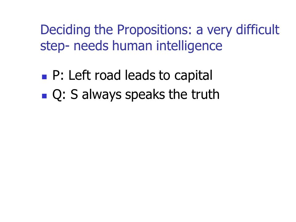 Deciding the Propositions: a very difficult step- needs human intelligence