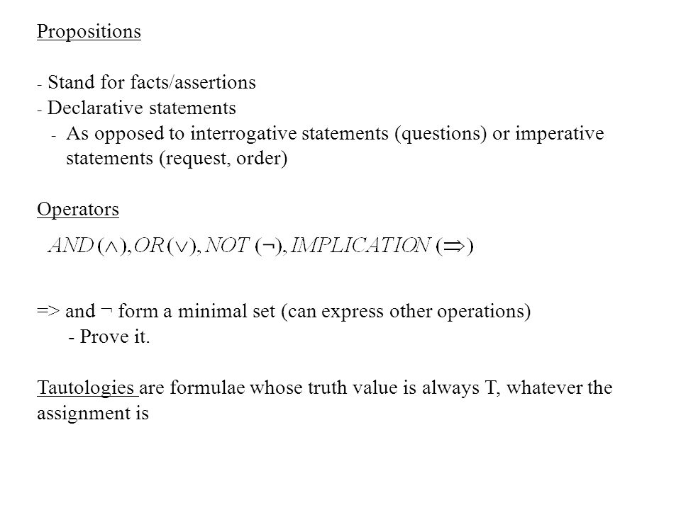 Propositions Stand for facts/assertions. Declarative statements.