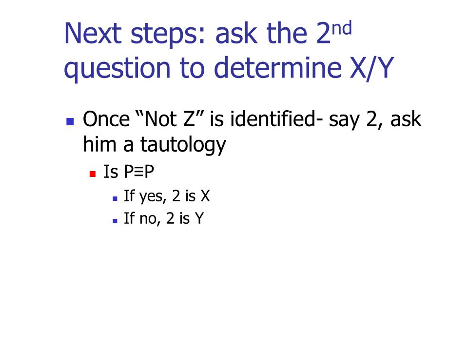 Next steps: ask the 2nd question to determine X/Y