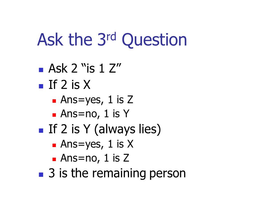Ask the 3rd Question Ask 2 is 1 Z If 2 is X If 2 is Y (always lies)
