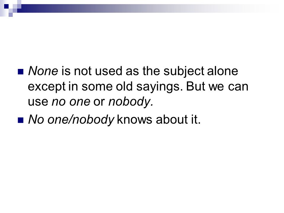 None is not used as the subject alone except in some old sayings