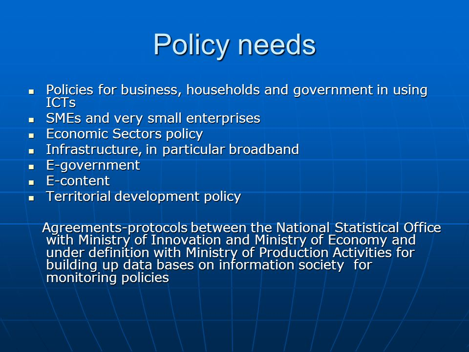 Policy needs Policies for business, households and government in using ICTs. SMEs and very small enterprises.