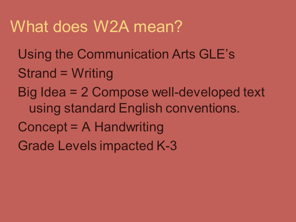 What does W2A mean Using the Communication Arts GLE's