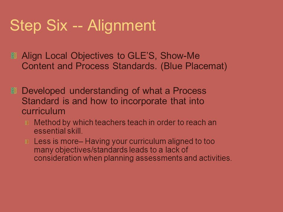 Step Six -- Alignment Align Local Objectives to GLE'S, Show-Me Content and Process Standards. (Blue Placemat)