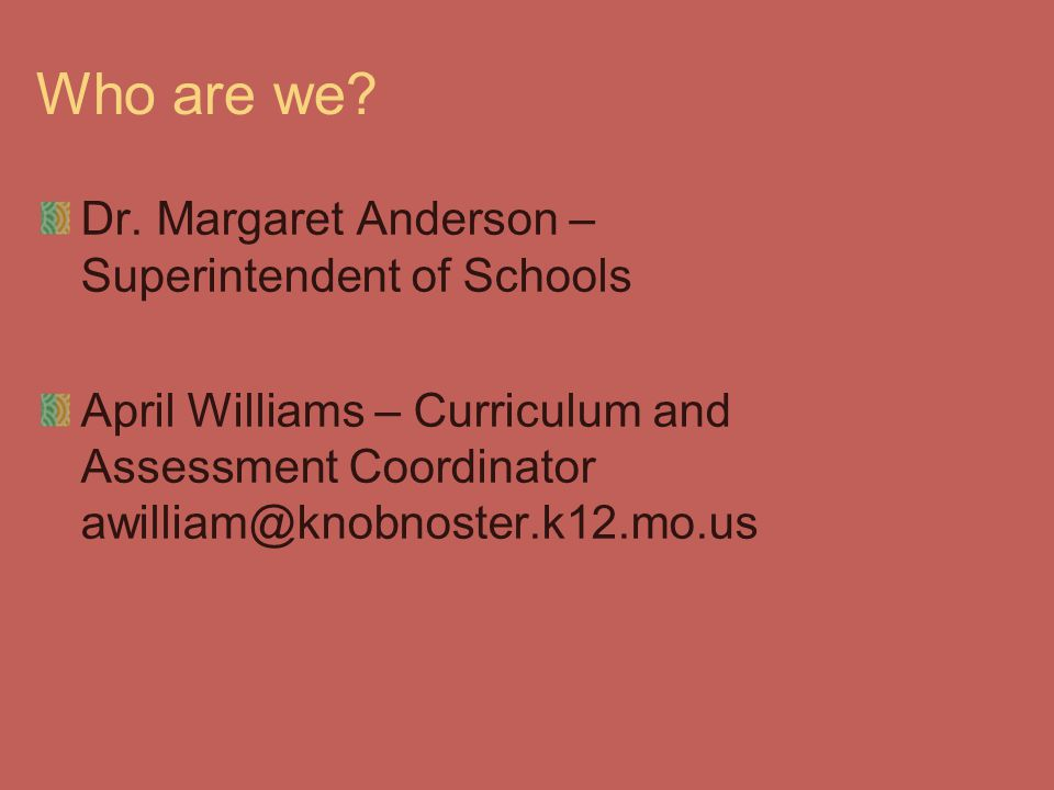 Who are we Dr. Margaret Anderson – Superintendent of Schools