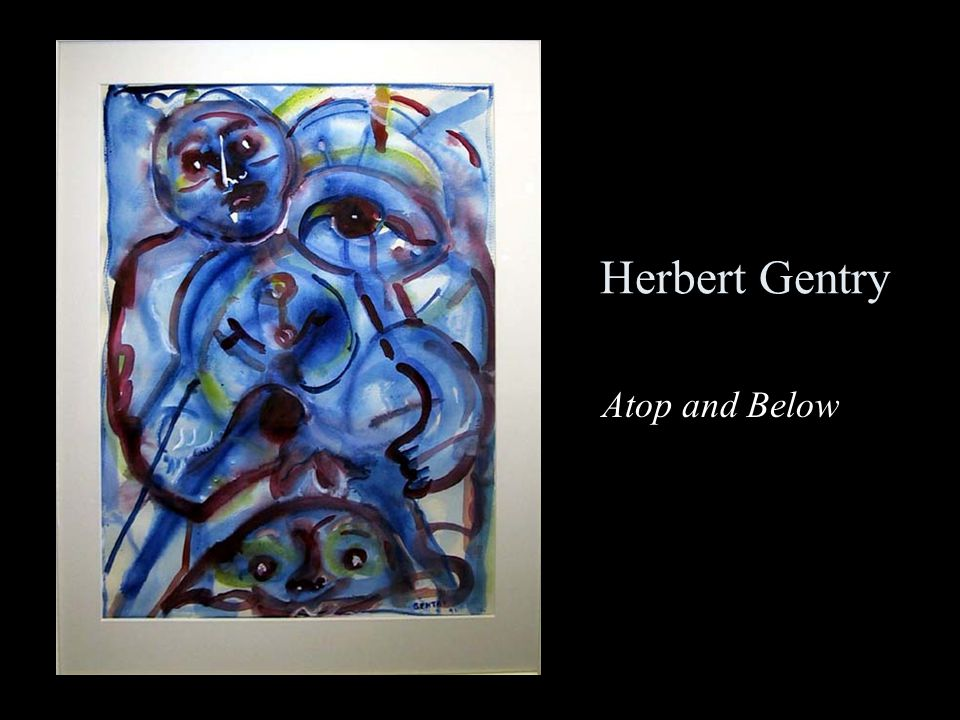 Herbert Gentry Atop and Below