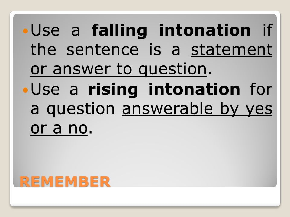 Use a rising intonation for a question answerable by yes or a no.