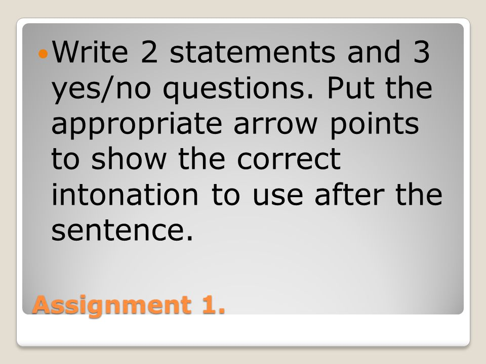 Write 2 statements and 3 yes/no questions