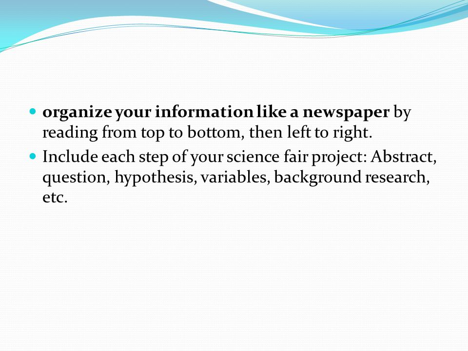 organize your information like a newspaper by reading from top to bottom, then left to right.