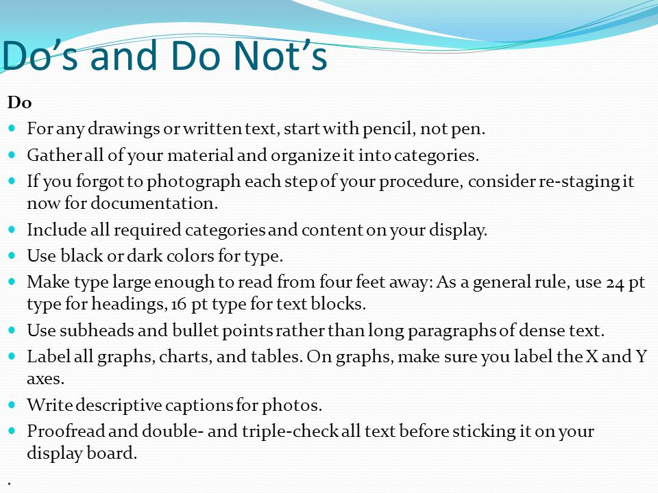 Do's and Do Not's Do. For any drawings or written text, start with pencil, not pen. Gather all of your material and organize it into categories.