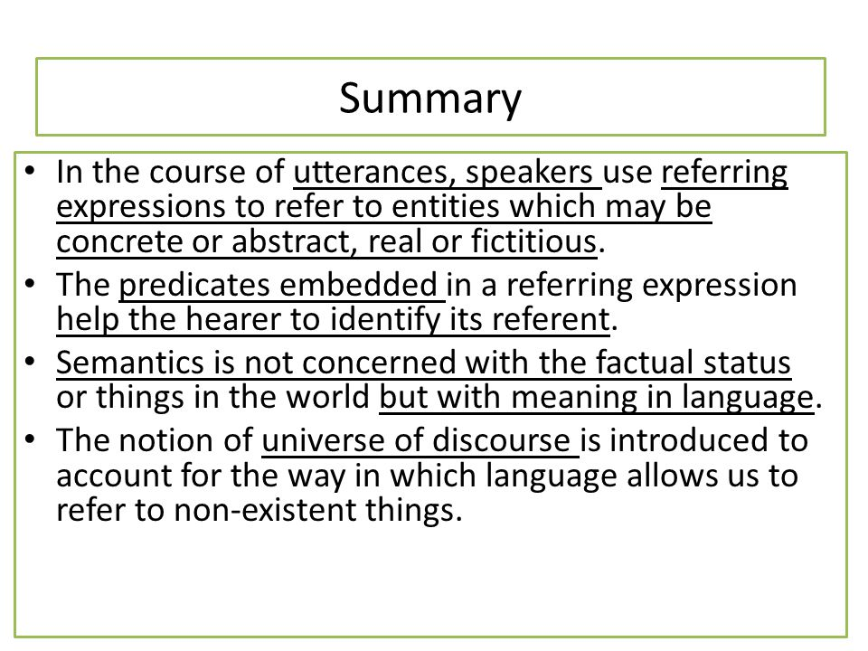 Summary In the course of utterances, speakers use referring expressions to refer to entities which may be concrete or abstract, real or fictitious.