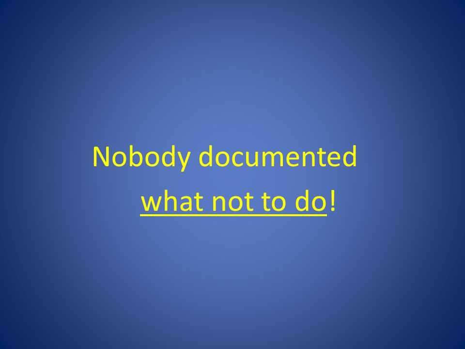 Nobody documented what not to do!
