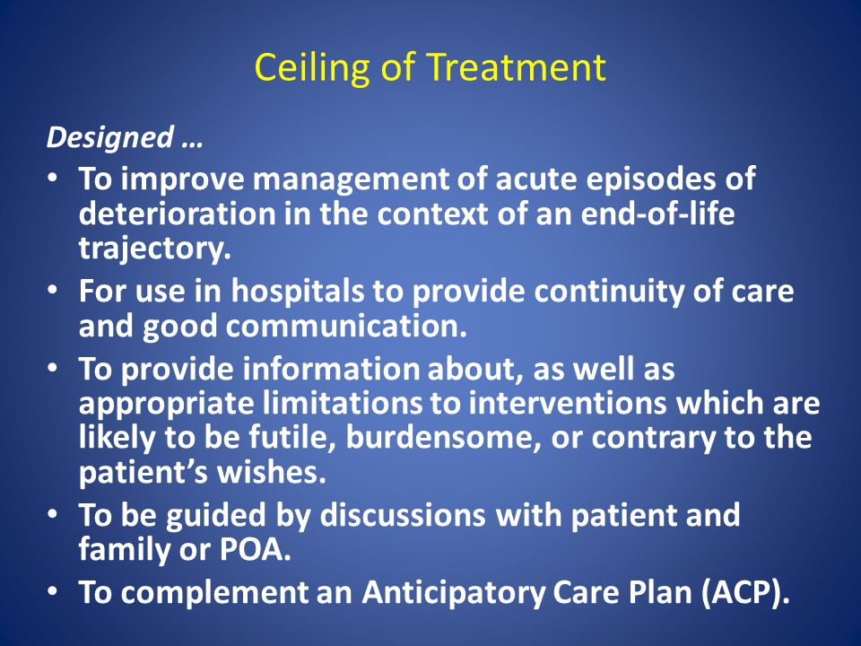 Ceiling of Treatment Designed … To improve management of acute episodes of deterioration in the context of an end-of-life trajectory.