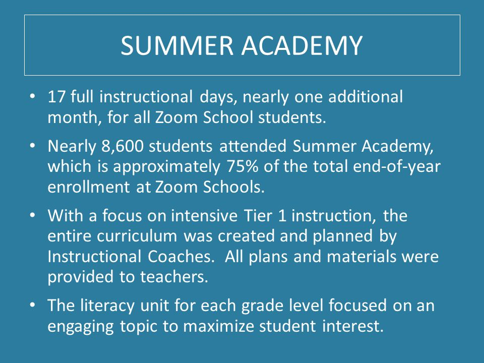 SUMMER ACADEMY 17 full instructional days, nearly one additional month, for all Zoom School students.