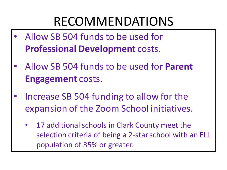 RECOMMENDATIONS Allow SB 504 funds to be used for Professional Development costs. Allow SB 504 funds to be used for Parent Engagement costs.