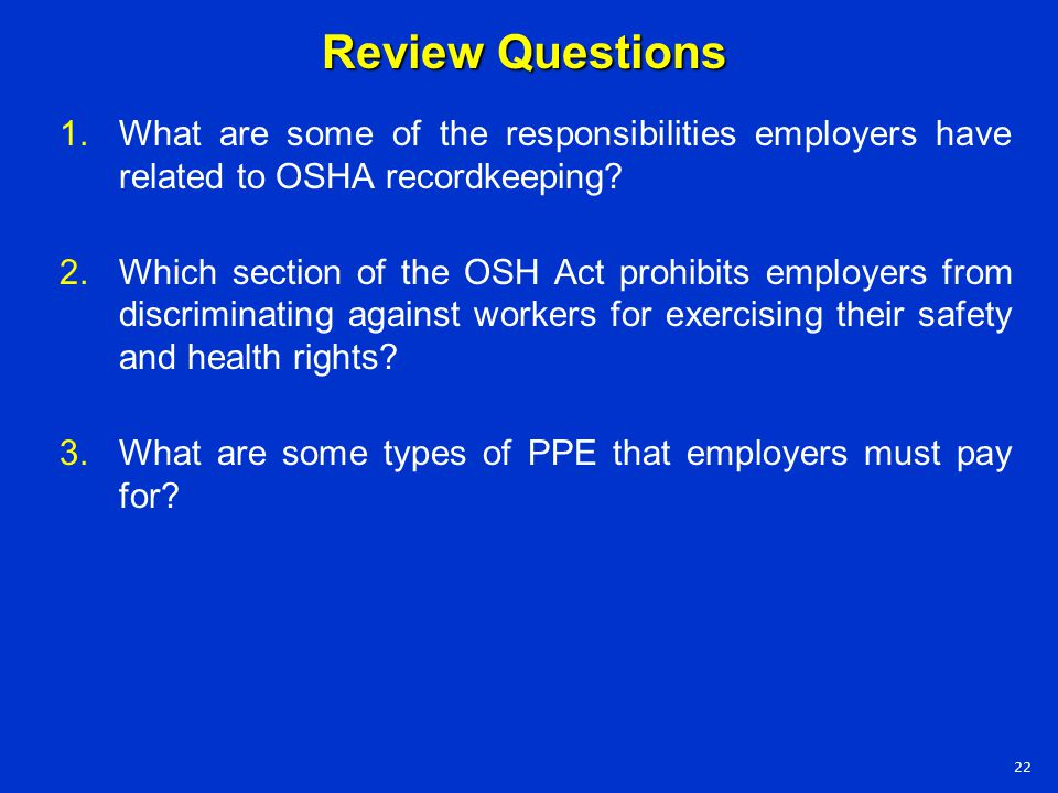 Review Questions What are some of the responsibilities employers have related to OSHA recordkeeping