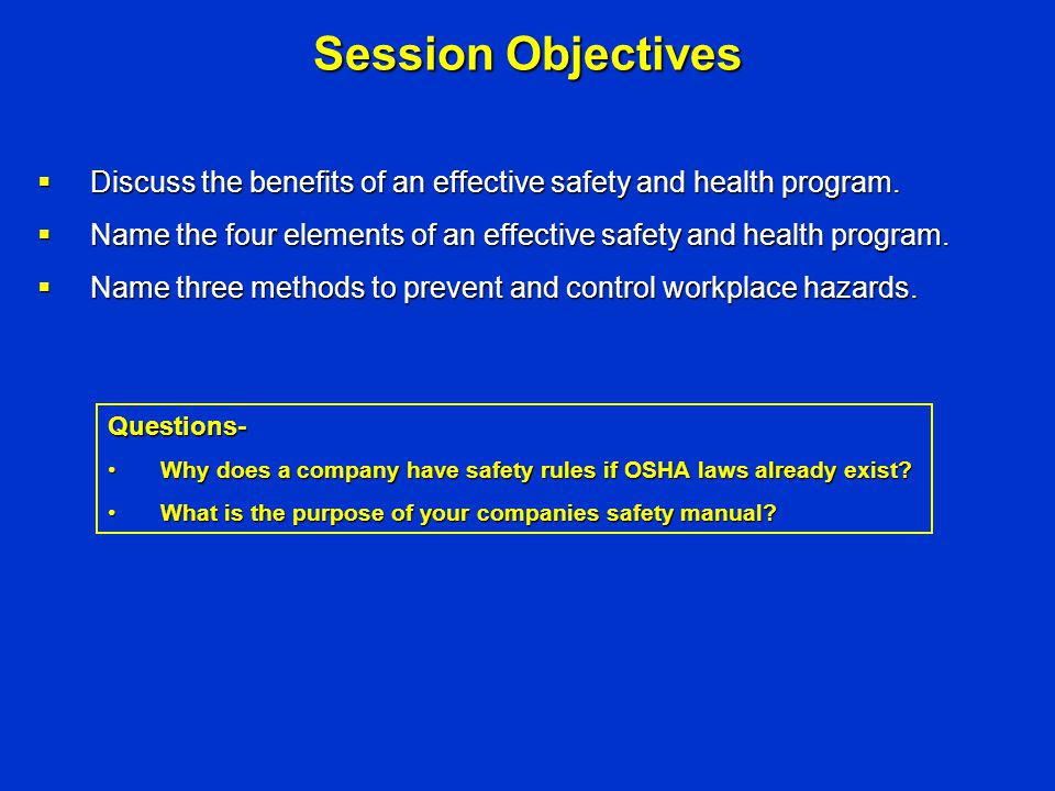 Session Objectives Discuss the benefits of an effective safety and health program. Name the four elements of an effective safety and health program.