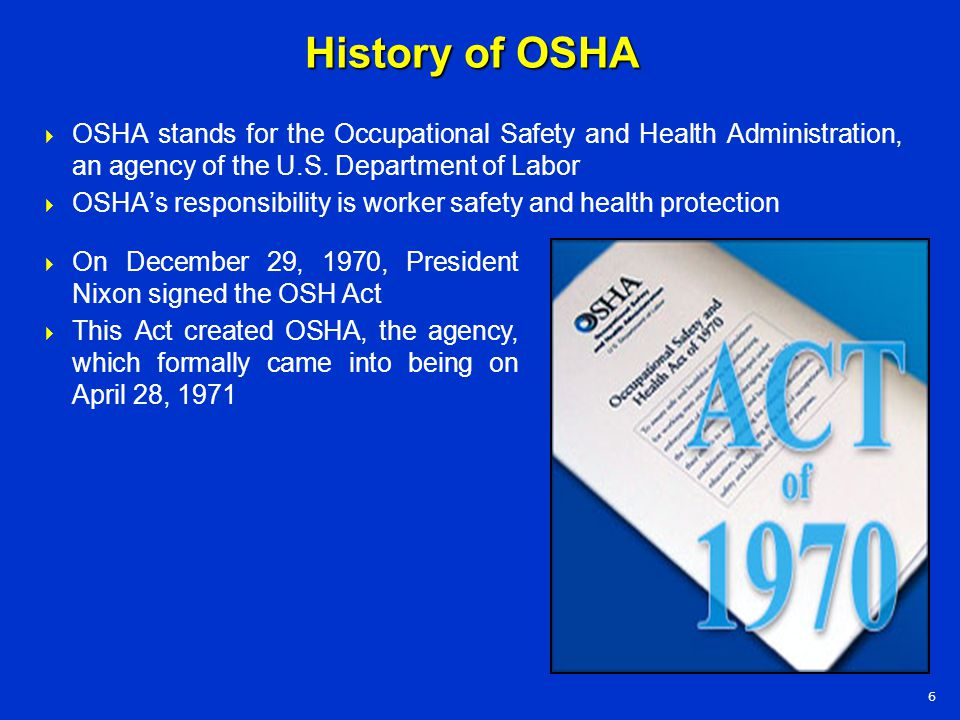 History of OSHA OSHA stands for the Occupational Safety and Health Administration, an agency of the U.S. Department of Labor.