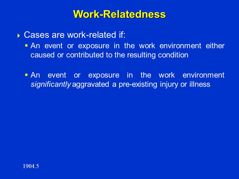 Work-Relatedness Cases are work-related if: