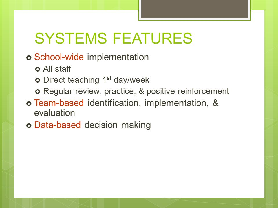 SYSTEMS FEATURES School-wide implementation
