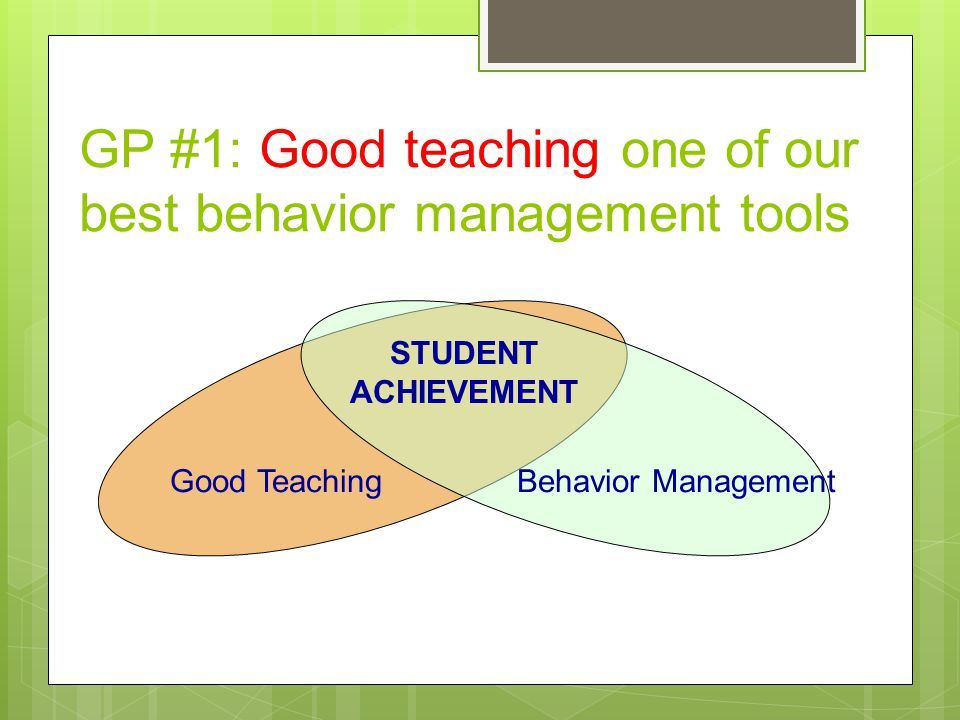 GP #1: Good teaching one of our best behavior management tools