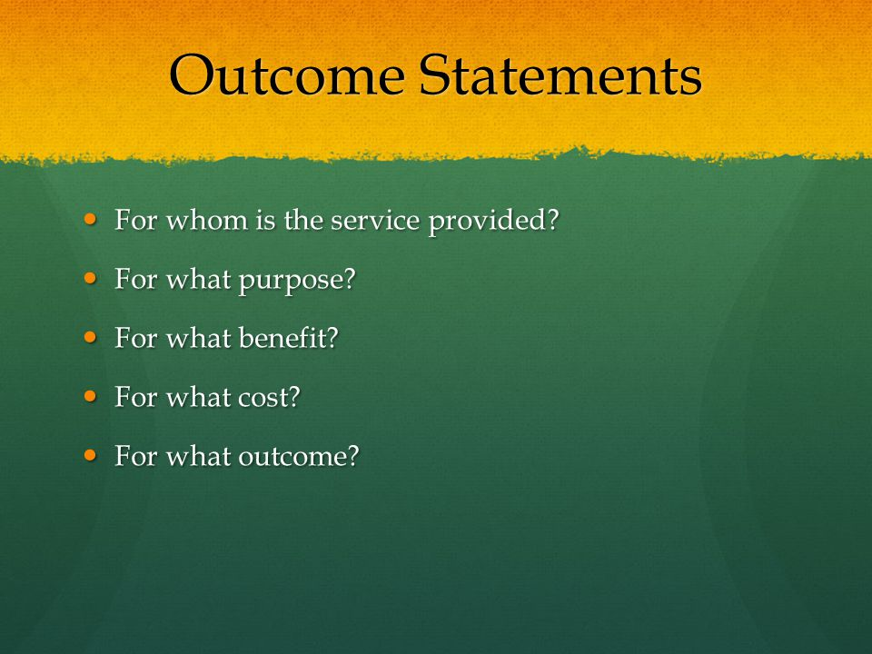 Outcome Statements For whom is the service provided For what purpose