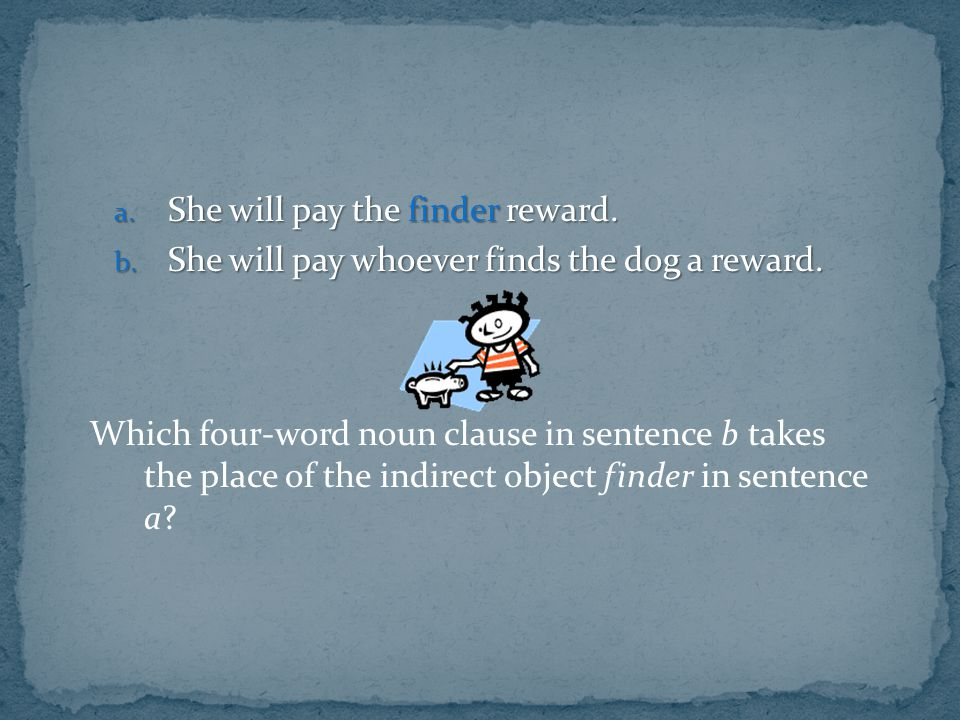 She will pay the finder reward.