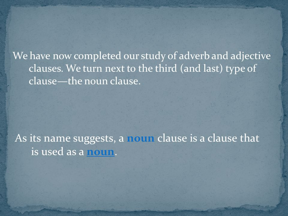 We have now completed our study of adverb and adjective clauses