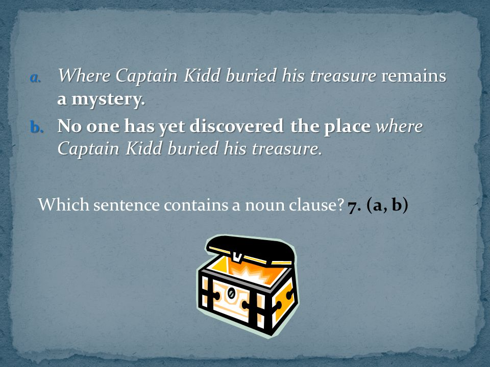 Where Captain Kidd buried his treasure remains a mystery.