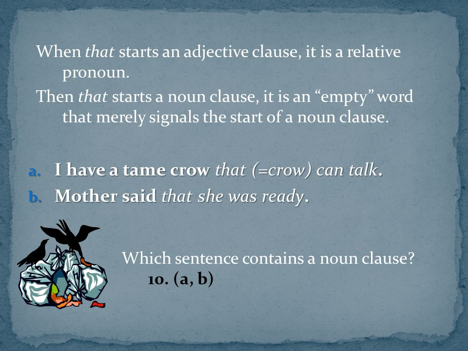 I have a tame crow that (=crow) can talk.