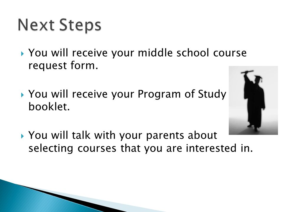 Next Steps You will receive your middle school course request form.