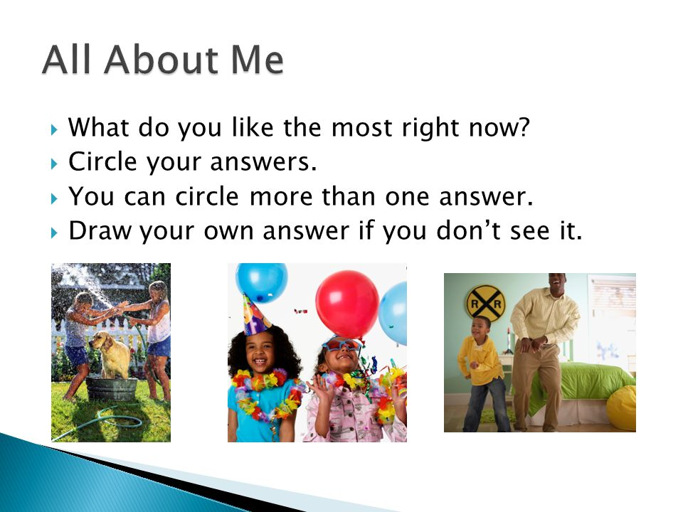 All About Me What do you like the most right now Circle your answers.