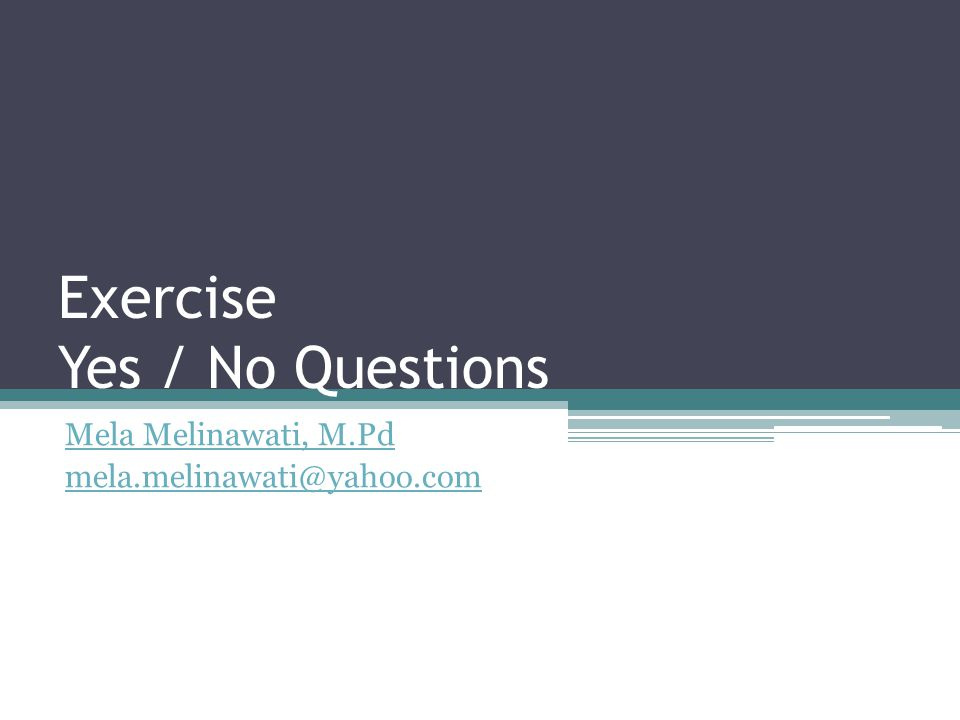 Exercise Yes / No Questions