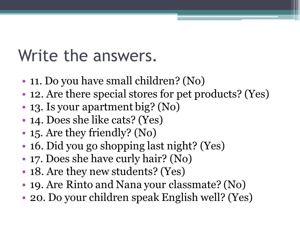 Write the answers. 11. Do you have small children (No)