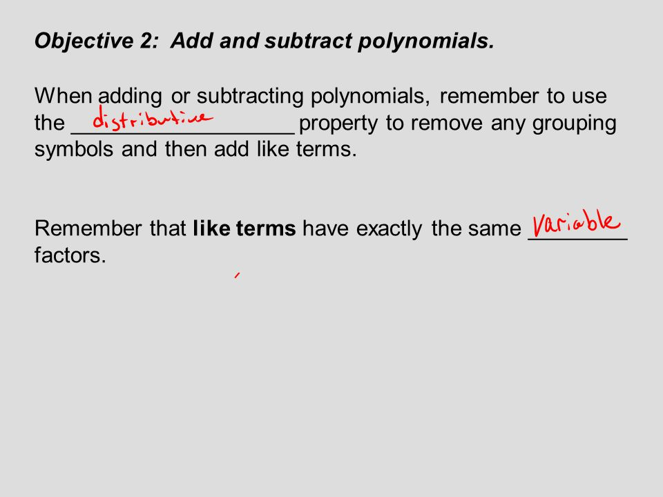 Objective 2: Add and subtract polynomials.