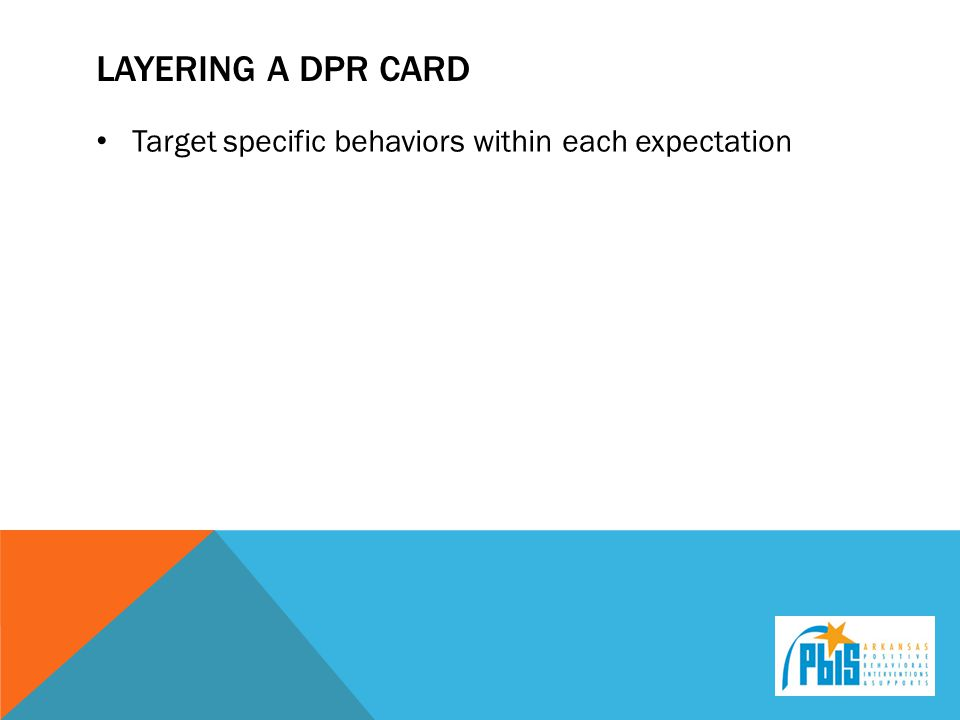 Layering a DPR card Target specific behaviors within each expectation