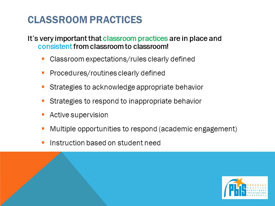 Classroom Practices It's very important that classroom practices are in place and consistent from classroom to classroom!