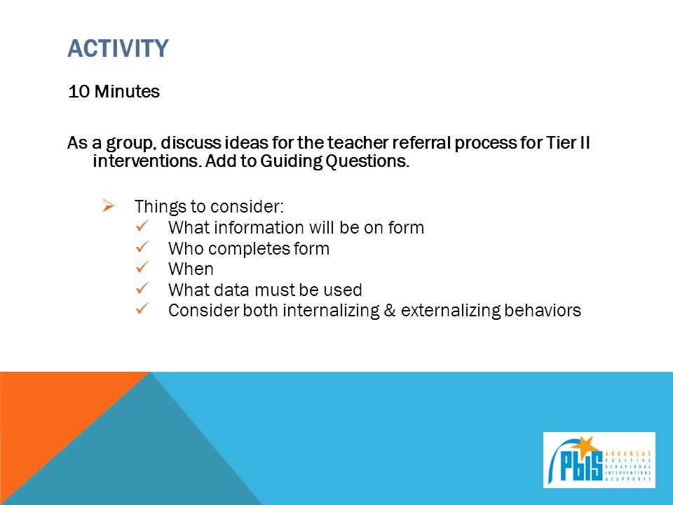 Activity 10 Minutes. As a group, discuss ideas for the teacher referral process for Tier II interventions. Add to Guiding Questions.