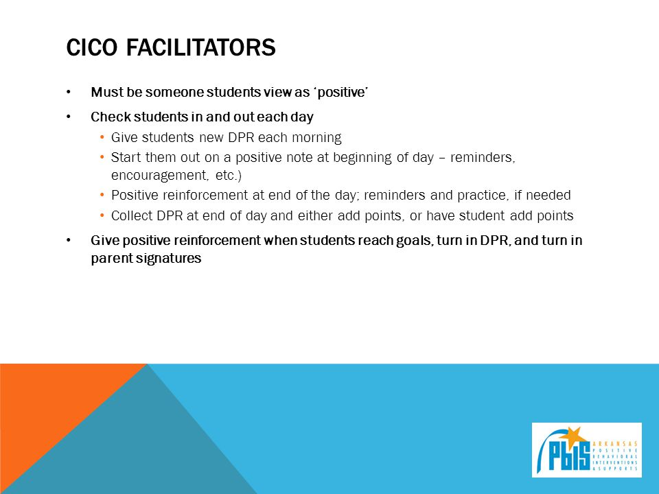 Cico facilitators Must be someone students view as 'positive'