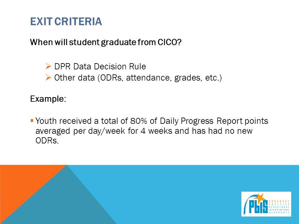 Exit Criteria When will student graduate from CICO
