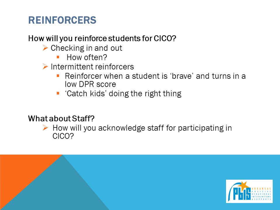 Reinforcers How will you reinforce students for CICO