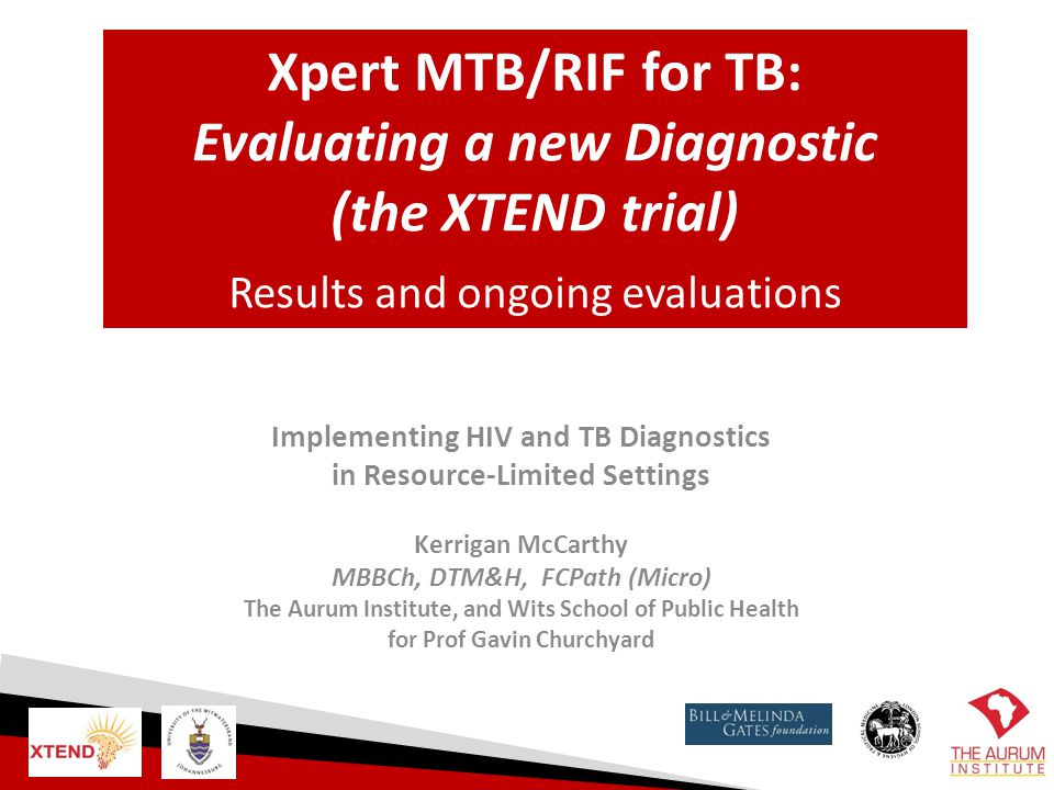 Xpert MTB/RIF for TB: Evaluating a new Diagnostic (the XTEND trial)