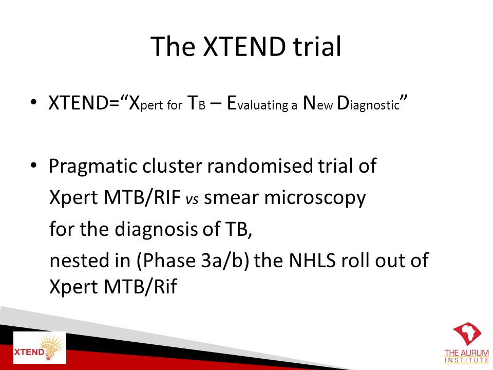 The XTEND trial XTEND= Xpert for TB – Evaluating a New Diagnostic