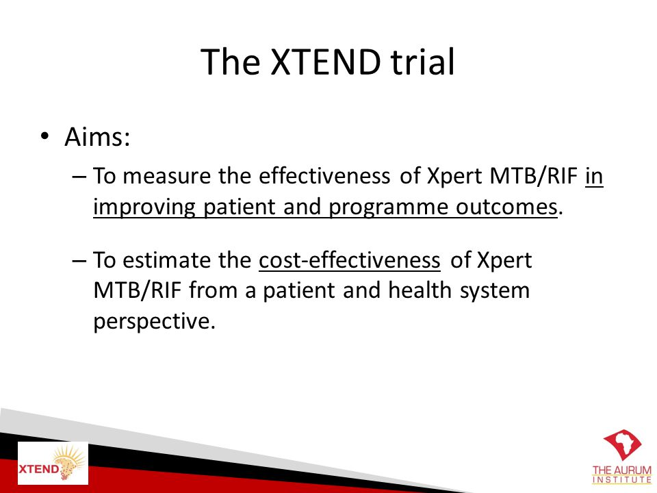 The XTEND trial Aims: To measure the effectiveness of Xpert MTB/RIF in improving patient and programme outcomes.