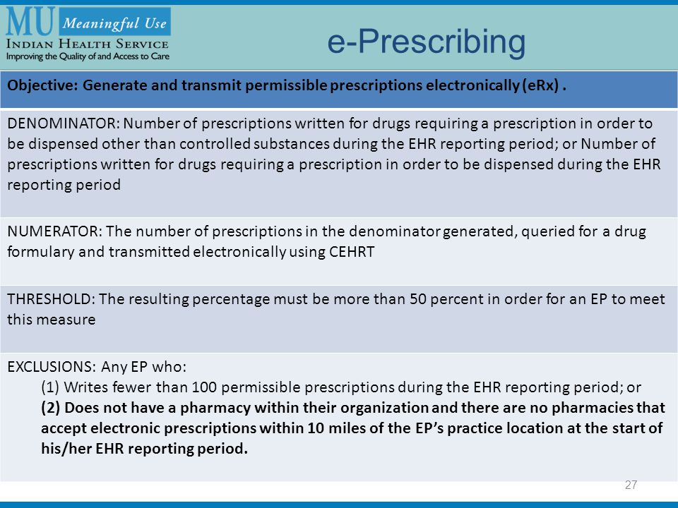 e-Prescribing Objective: Generate and transmit permissible prescriptions electronically (eRx) .