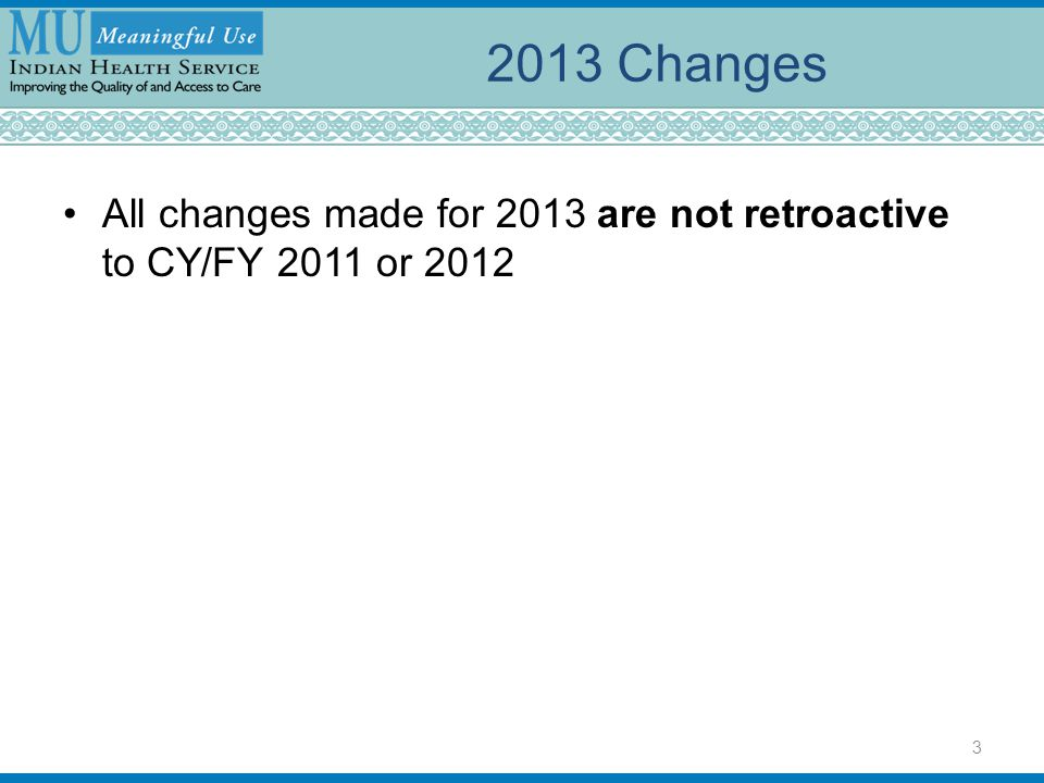2013 Changes All changes made for 2013 are not retroactive to CY/FY 2011 or 2012