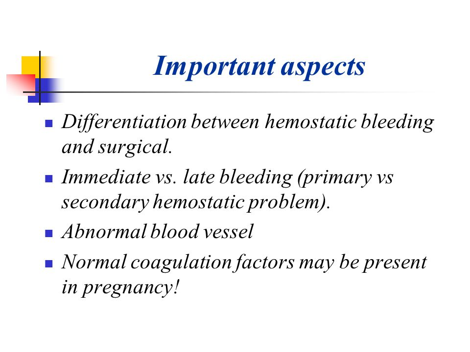 Important aspects Differentiation between hemostatic bleeding and surgical. Immediate vs. late bleeding (primary vs secondary hemostatic problem).