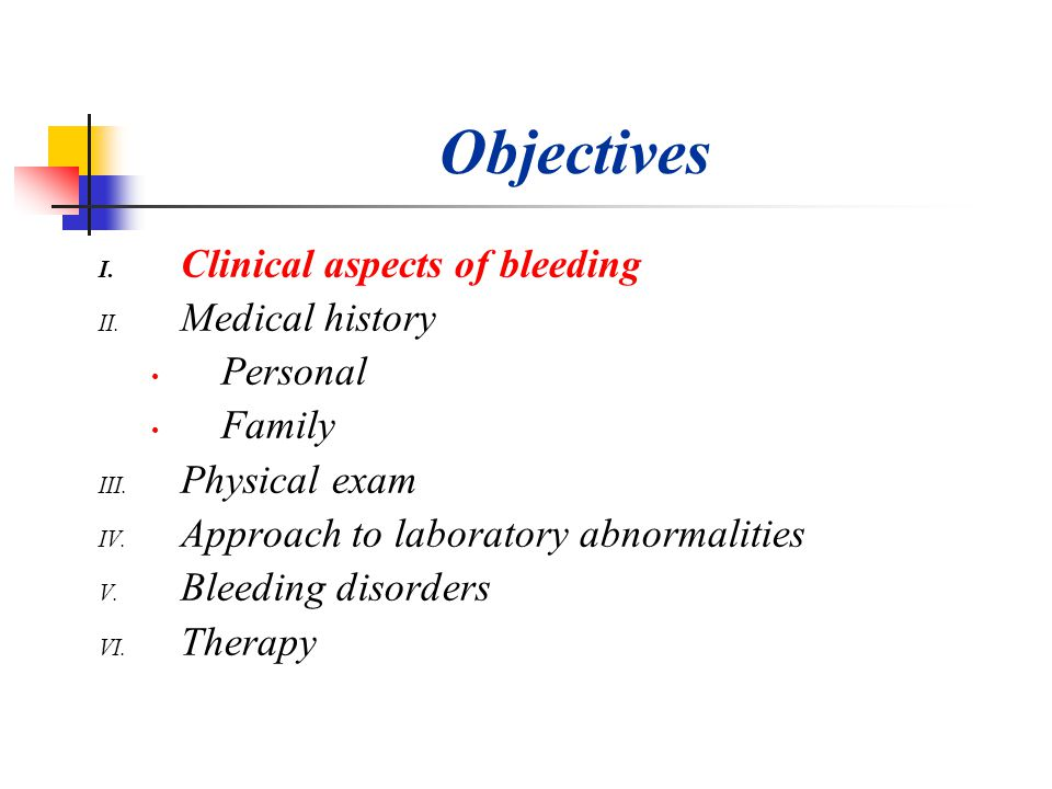 Objectives Clinical aspects of bleeding Medical history Personal